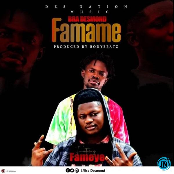 Bra Desmond – Famame Ft. Fameye